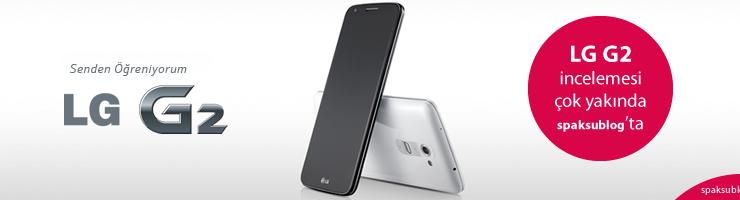 LG G2 incelemesi çok yakında spaksu blog'da